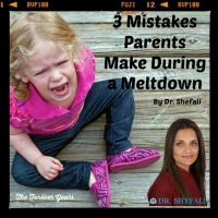 3 Mistakes Parents Make During a Meltdown, by Dr. Shefali