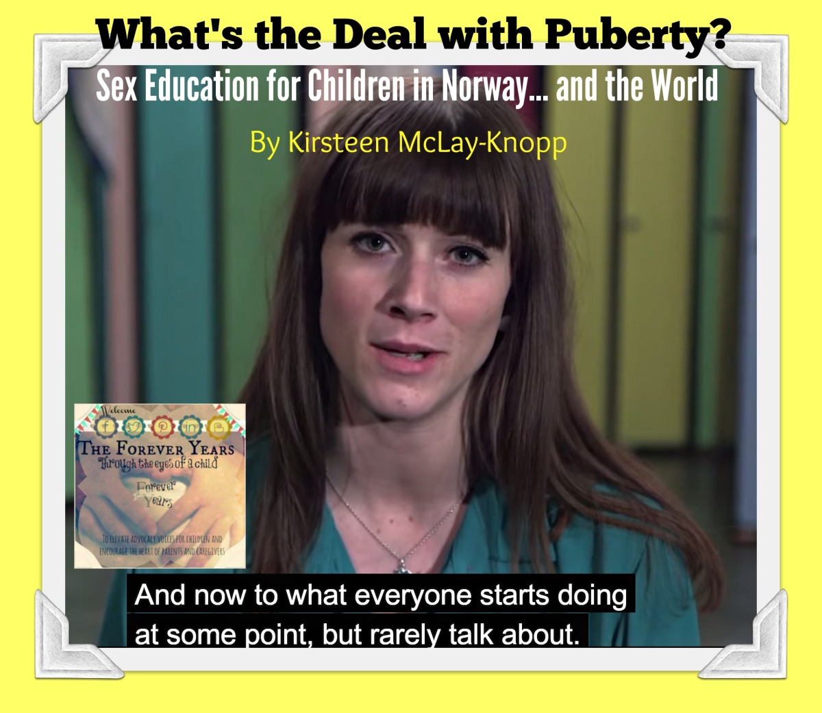 What's the Deal with Puberty? Sex Education for Children in Norway... and the World.   By Kirsteen McLay-Knopp